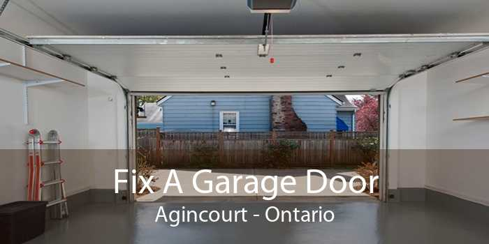 Fix A Garage Door Agincourt - Ontario
