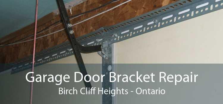 Garage Door Bracket Repair Birch Cliff Heights - Ontario