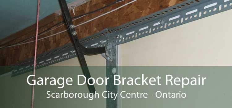 Garage Door Bracket Repair Scarborough City Centre - Ontario