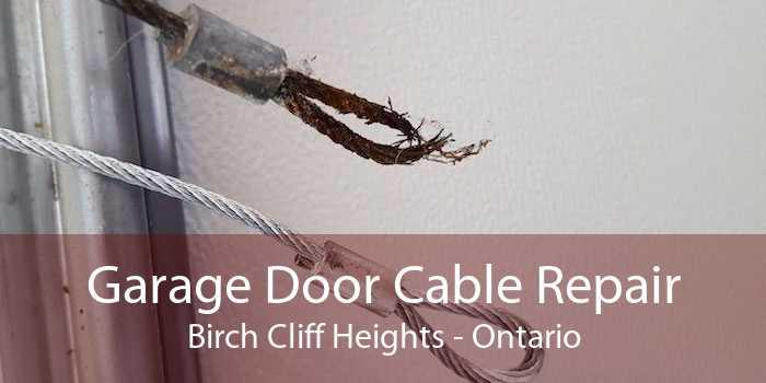 Garage Door Cable Repair Birch Cliff Heights - Ontario