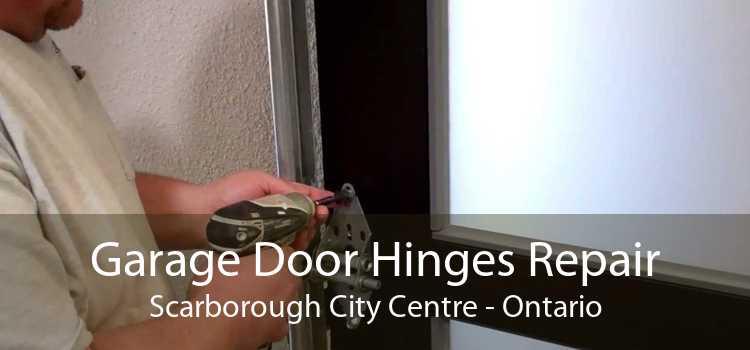 Garage Door Hinges Repair Scarborough City Centre - Ontario