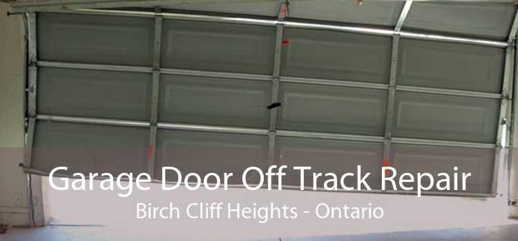 Garage Door Off Track Repair Birch Cliff Heights - Ontario
