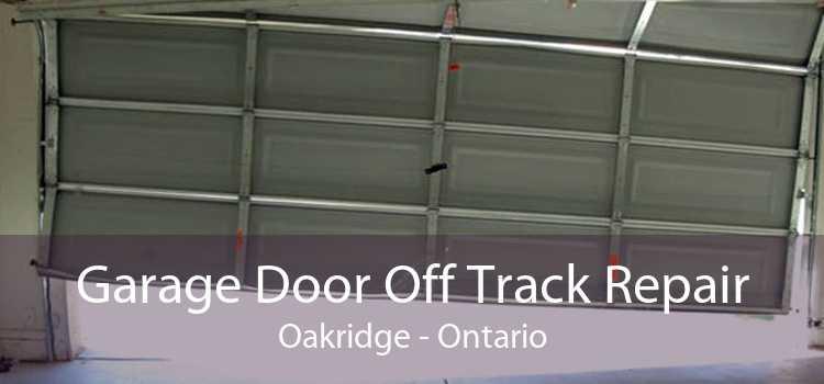 Garage Door Off Track Repair Oakridge - Ontario