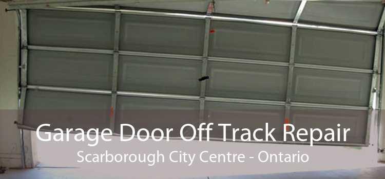 Garage Door Off Track Repair Scarborough City Centre - Ontario