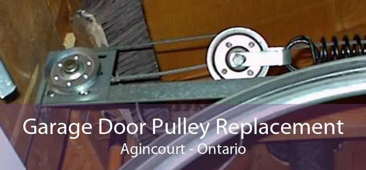 Garage Door Pulley Replacement Agincourt - Ontario