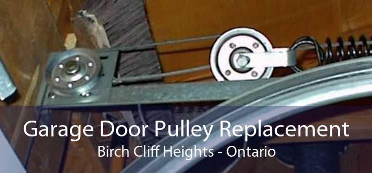 Garage Door Pulley Replacement Birch Cliff Heights - Ontario