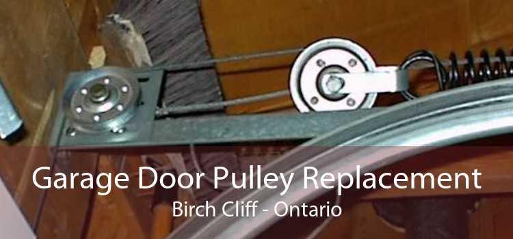 Garage Door Pulley Replacement Birch Cliff - Ontario