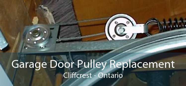 Garage Door Pulley Replacement Cliffcrest - Ontario
