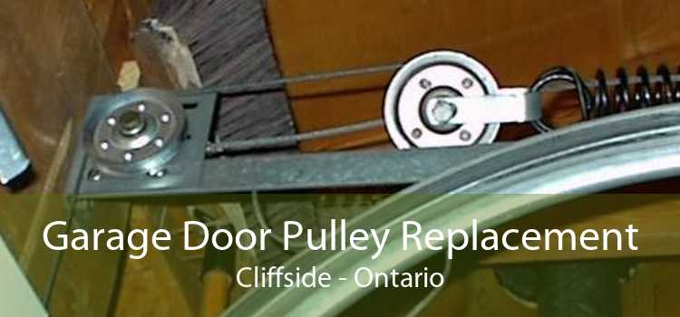 Garage Door Pulley Replacement Cliffside - Ontario