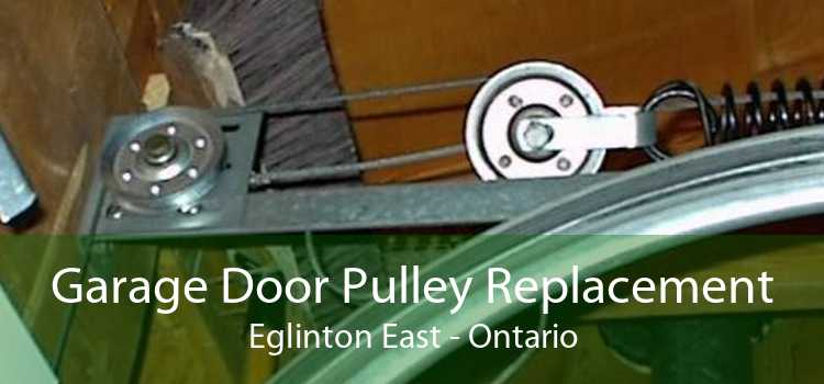Garage Door Pulley Replacement Eglinton East - Ontario
