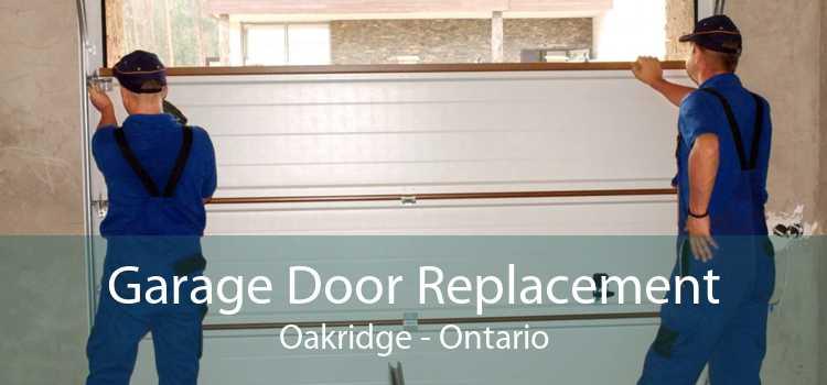 Garage Door Replacement Oakridge - Ontario