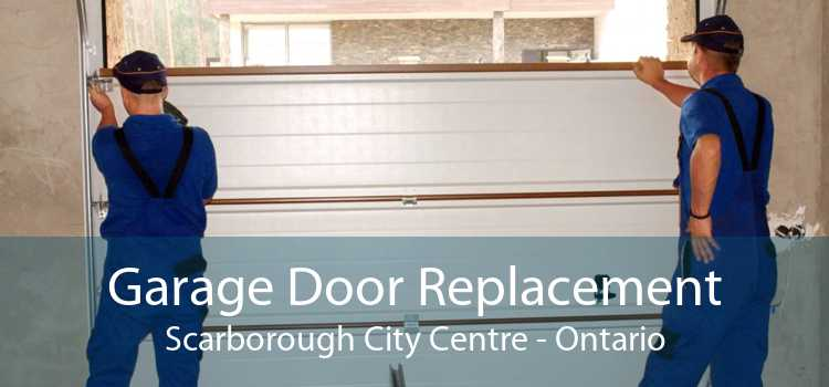Garage Door Replacement Scarborough City Centre - Ontario