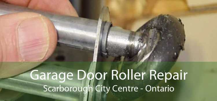 Garage Door Roller Repair Scarborough City Centre - Ontario