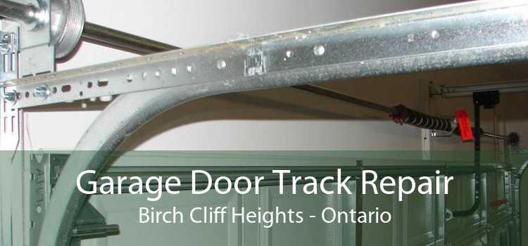 Garage Door Track Repair Birch Cliff Heights - Ontario