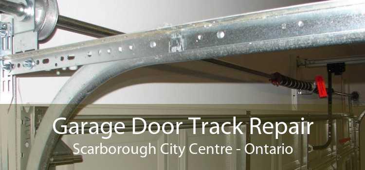 Garage Door Track Repair Scarborough City Centre - Ontario